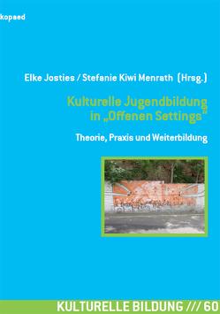 Kulturelle Jugendbildung in Offenen Settings von Josties,  Elke, Menrath,  Stefanie Kiwi