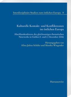 Kulturelle Kontakt- und Konfliktzonen im östlichen Europa von Jašina-Schäfer,  Alina, Wingender,  Monika