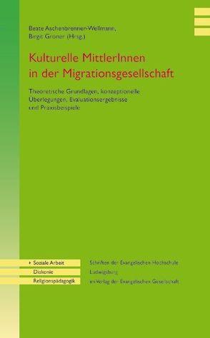 Kulturelle Mittlerinnen in der Migrationsgesellschaft von Aschenbrenner-Wellmann,  Beate, Groner,  B.