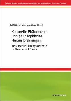Kulturelle Phänomene und philosophische Herausforderungen von Albus,  Vanessa, Glitza,  Ralf