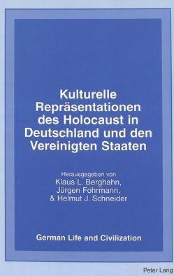 Kulturelle Repräsentationen des Holocaust in Deutschland und den Vereinigten Staaten von Berghahn,  Klaus L, Fohrmann,  Jürgen, Schneider,  Helmut J.