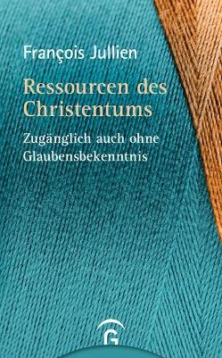 Kulturelle Ressourcen des Christentums – auch ohne Glauben von Jullien,  Francois, Landrichter,  Erwin