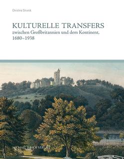 Kulturelle Transfers zwischen Großbritannien und dem Kontinent, 1680–1938 von Strunck,  Christina