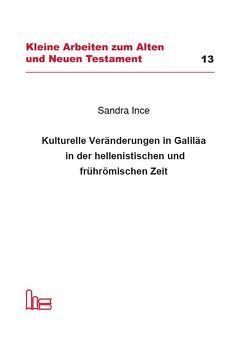 Kulturelle Veränderungen in Galiläa in der hellenistischen und frührömischen Zeit. von Ince,  Sandra