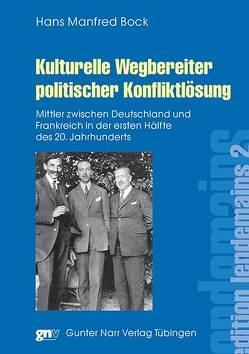 Kulturelle Wegbereiter politischer Konfliktlösung von Bock,  Hans Manfred