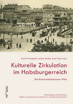 Kulturelle Zirkulation im Habsburgerreich von Kriegleder,  Wynfrid, Seidler,  Andrea, Tancer,  Jozef