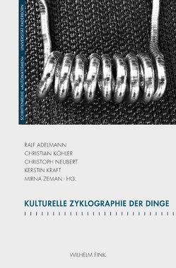 Kulturelle Zyklographie der Dinge von Adelmann,  Ralf, Koehler,  Christian, Kraft,  Kerstin, Neubert,  Christoph, Zeman,  Mirna