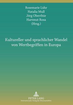 Kultureller und sprachlicher Wandel von Wertbegriffen in Europa von Lühr,  Rosemarie, Mull,  Natalia, Oberthür,  Jörg, Rosa,  Hartmut