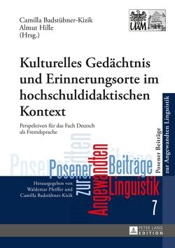 Kulturelles Gedächtnis und Erinnerungsorte im hochschuldidaktischen Kontext von Badstübner-Kizik,  Camilla, Hille,  Almut