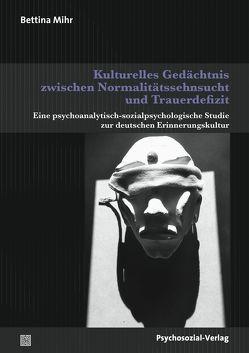 Kulturelles Gedächtnis zwischen Normalitätssehnsucht und Trauerdefizit von Mihr,  Bettina