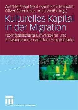 Kulturelles Kapital in der Migration von Nohl,  Arnd-Michael, Schittenhelm,  Karin, Schmidtke,  Oliver, Weiß,  Anja