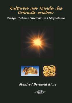 Kulturen am Rande des Urknalls erleben von Klose,  Manfred Berthold