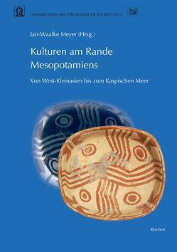 Kulturen am Rande Mesopotamiens: von West-Kleinasien bis zum Kaspischen Meer von Meyer,  Jan-Waalke, Meyn,  Wolfgang