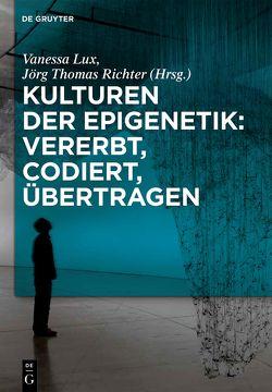 Kulturen der Epigenetik: Vererbt, codiert, übertragen von Lux,  Vanessa, Richter,  Jörg Thomas