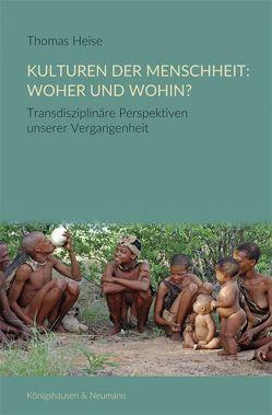 Kulturen der Menschheit: Woher und wohin? von Heise,  Thomas