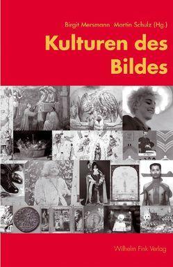 Kulturen des Bildes von Mersmann,  Birgit, Schulz,  Martin