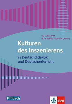 Kulturen des Inszenierens von Abraham,  Ulf, Brendel-Perpina,  Ina