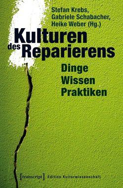 Kulturen des Reparierens von Krebs,  Stefan, Schabacher,  Gabriele, Weber,  Heike