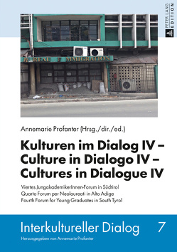 Kulturen im Dialog IV – Culture in Dialogo IV – Cultures in Dialogue IV von Profanter,  Annemarie
