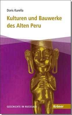 Kulturen und Bauwerke des Alten Peru von Kurella,  Doris