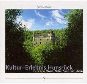 Kulturerlebnis Hunsrück – Zwischen Mosel, Nahe, Saar und Rhein von Anhäuser,  Uwe