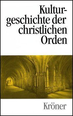 Kulturgeschichte der christlichen Orden in Einzeldarstellungen von Dinzelbacher,  Peter, Hogg,  James L