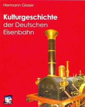Kulturgeschichte der Deutschen Eisenbahn von Glaser,  Hermann