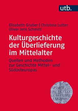 Kulturgeschichte der Überlieferung im Mittelalter von Gruber,  Elisabeth, Lutter,  Christina, Schmitt,  Oliver Jens