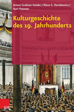 Kulturgeschichte des 19. Jahrhunderts von Davidowicz,  Klaus S., Grabner-Haider,  Anton, Prenner,  Karl