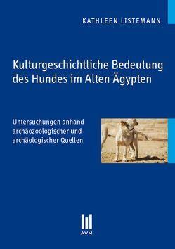 Kulturgeschichtliche Bedeutung des Hundes im Alten Ägypten von Listemann,  Kathleen