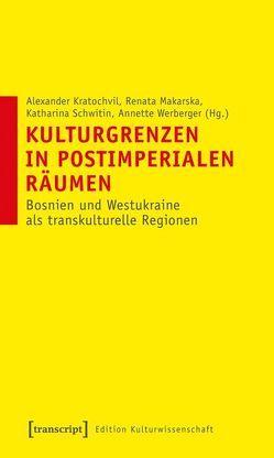 Kulturgrenzen in postimperialen Räumen von Kratochvil,  Alexander, Makarska,  Renata, Schwitin,  Katharina, Werberger,  Annette