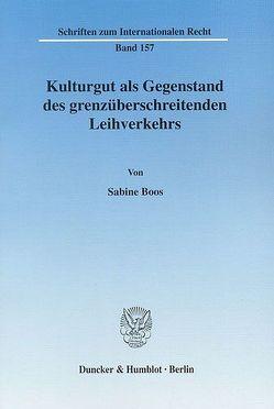 Kulturgut als Gegenstand des grenzüberschreitenden Leihverkehrs. von Boos,  Sabine