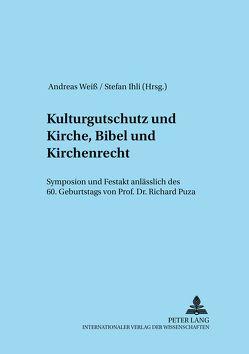 Kulturgutschutz und Kirche, Bibel und Kirchenrecht von Ihli,  Stefan, Weiß,  Andreas