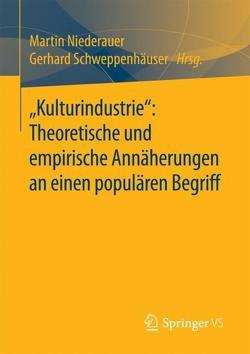"""""""Kulturindustrie"""": Theoretische und empirische Annäherungen an einen populären Begriff von Niederauer,  Martin, Schweppenhäuser,  Gerhard"""