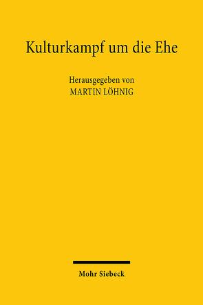 Kulturkampf um die Ehe von Löhnig,  Martin
