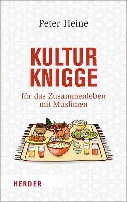 Kulturknigge für das Zusammenleben mit Muslimen von Heine,  Peter