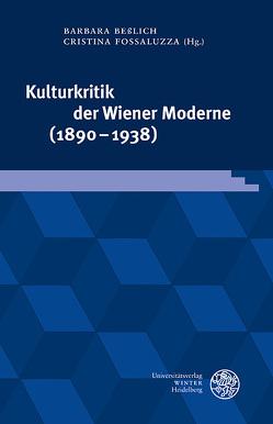 Kulturkritik der Wiener Moderne (1890–1938) von Beßlich,  Barbara, Fossaluzza,  Cristina, Heise,  Tillmann, Walcher,  Bernhard