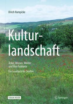 Kulturlandschaft – Äcker, Wiesen, Wälder und ihre Produkte von Hampicke,  Ulrich