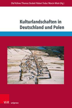 Konstruktion und Narration von Kulturlandschaften von Kühne,  Olaf, Strobel,  Thomas, Traba,  Robert