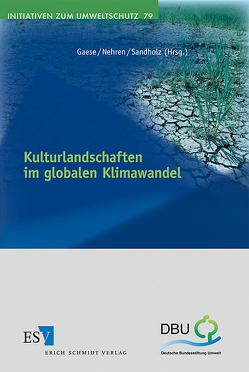 Kulturlandschaften im globalen Klimawandel von Gaese,  Hartmut, Nehren,  Udo, Sandholz,  Simone