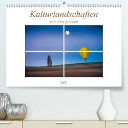 Kulturlandschaften von oben gesehen (Premium, hochwertiger DIN A2 Wandkalender 2021, Kunstdruck in Hochglanz) von Gödecke,  Dieter