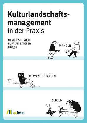 Kulturlandschaftsmanagement in der Praxis von Etterer,  Florian, Schmidt,  Ulrike