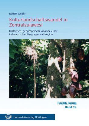 Kulturlandschaftswandel in Zentralsulawesi von Weber,  Robert
