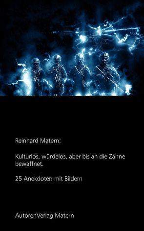 Kulturlos, würdelos, aber bis an die Zähne bewaffnet von Matern,  Reinhard