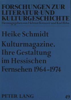 Kulturmagazine. Ihre Gestaltung im Hessischen Fernsehen 1964-1974 von Schmidt,  Heike