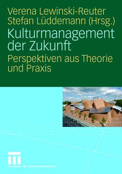 Kulturmanagement der Zukunft von Lewinski-Reuter,  Verena, Lüddemann,  Stefan