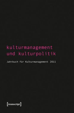 Kulturmanagement und Kulturpolitik von Bekmeier-Feuerhahn,  Sigrid, Berg,  Karen van den, Höhne,  Steffen, Keller,  Rolf, Mandel,  Birgit, Tröndle,  Martin, Zembylas,  Tasos