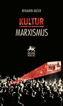 Kulturmarxismus von Kaiser,  Benjamin