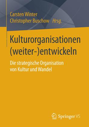 Kulturorganisationen (weiter-)entwickeln von Buschow,  Christopher, Winter,  Carsten