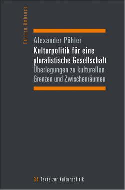 Kulturpolitik für eine pluralistische Gesellschaft von Pähler,  Alexander